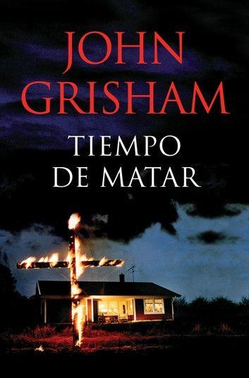 Tiempo De Matar Ebook By John Grisham Rakuten Kobo Libros Gratis Leer En Linea Leer