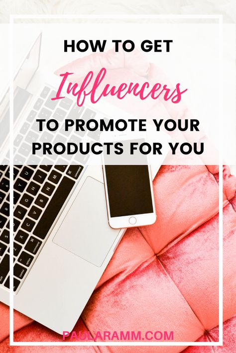How to get Influencers to Promote your Product for You!