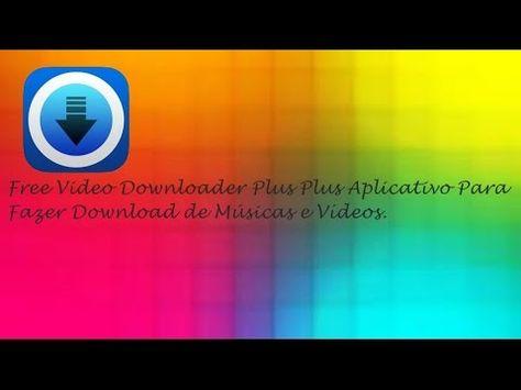 Free Video Downloader Plus Plus Aplicativo Para Download De