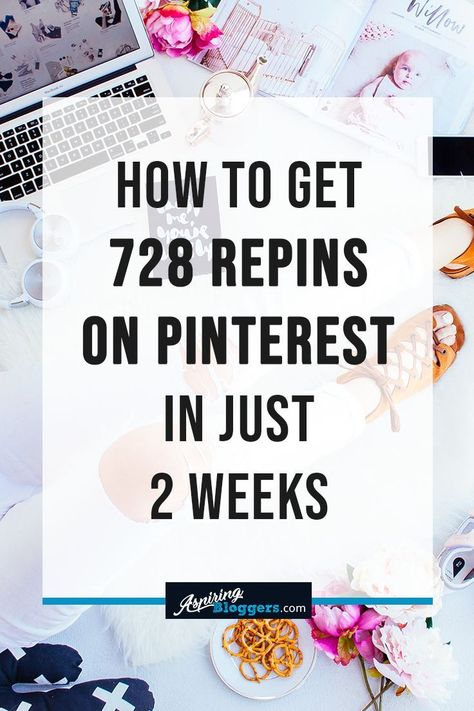 How to Get 728 Repins On Pinterest In Just 2 Weeks #Pinterest #Blogging #Bloggingtips #Pinteresttips
