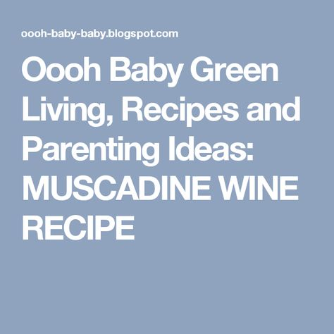 Oooh Baby Green Living, Recipes and Parenting Ideas: MUSCADINE WINE RECIPE