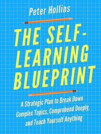 Download The Self Learning Blueprint A Strategic Plan To Break Down Complex Topics Comprehend De