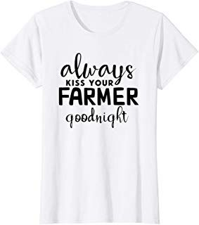Womens Always Kiss Your Farmer Goodnight T Shirt T Shirts For Women Mens Tops T Shirt