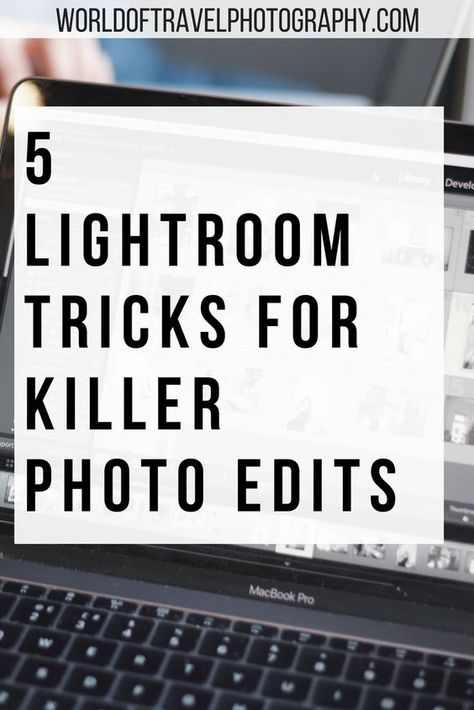 5 Lightroom Tricks For Killer Photo Edits