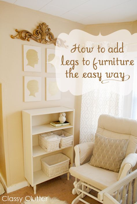 Classy Clutter: How to add legs to furniture. Great for those old, cheap laminate bookshelves.