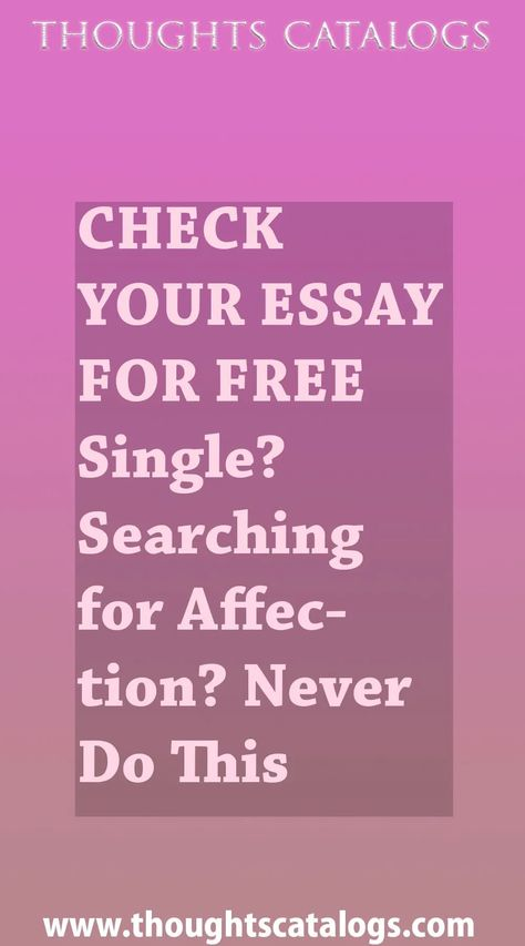CHECK YOUR ESSAY FOR FREE Single? Searching for Affection? Never Do This - thoughtscatalogs #WhatIsLove #loveSayings #love #lovelife #Romance #quotes #entertainment  #loveWords #LookingForLove #TrueLove #AboutLove #MyLove #FindLove #LoveQuotes  #InLove #RealLove #LoveLive #BestLover #LoveRelationship #LoveAndRelationships #LoveAdvice  #LoveTips #LoveCompatibility #LoveStories #loveart #lovequotesforhim #lovequotessad #lovequotesdeep  #lovequotesforboyfriend #lovewhatyoudo #lovewins #lovewhereyou