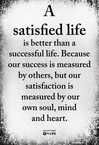 #satisfied #life #success #satisfaction #successful #soul #mind #hart #quote #life #inspirational