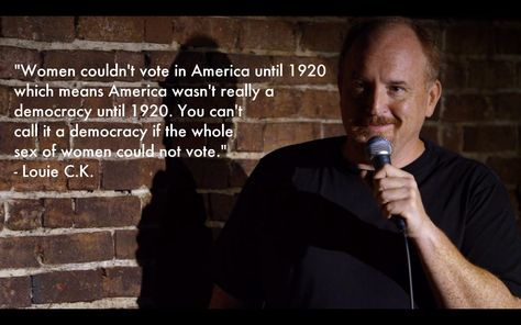 """America wasn't really a democracy until 1920..."" - Louie C.K. [1680x1050]"