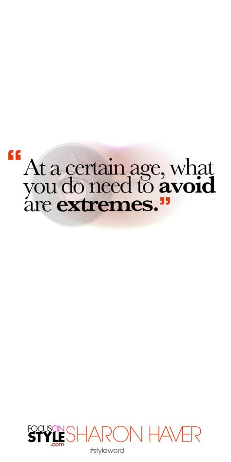 At a certain age, what you do need to avoid are extremes. Subscribe to the daily #styleword here: http://www.focusonstyle.com/styleword/ #quotes #styletips