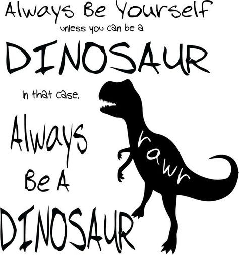 Always Be Your Self Unless You Can Be A Dinosaur Svg Digital