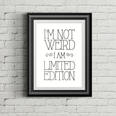 Dorm Decor - Funny Art Print - Teen Room Decor - I'm not weird I am Limited Edition - Art Print - Inspirational Art - Printable Art - Weird