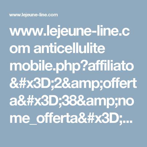 www.lejeune-line.com anticellulite mobile.php?affiliato=2&offerta=38&nome_offerta=LeJeune+Anticellulite+-+IT&nazione=IT&ip=5.90.70.117&url_ref=&sub=dSMD0EKE1IKG6QA6HKI7KR6U&ses=102aeecce9d9e8f51b9c399f52fd57&source=&aff_sub2=