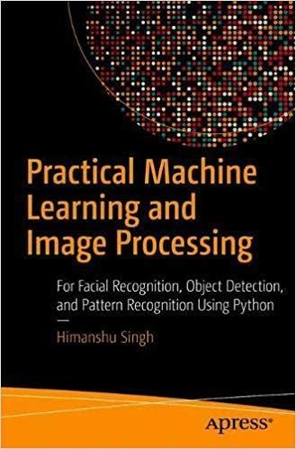 Practical Machine Learning And Image Processing For Facial