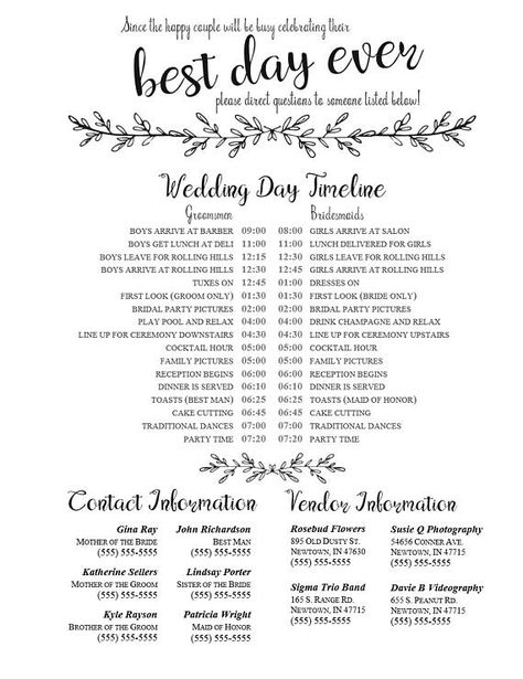 The day of the wedding can be hectic and the last person you want to bother is the bride or groom. Download this template for a wedding timeline and phone list to give to your bridal party and key wedding day people (like vendors!) While the script headings (with subheadings, too) are not editable, everything else is. Change the font, the colors, the layout - make it your own! The heading reads: Since the happy couple will be busy celebrating their BEST DAY EVER please direct questions to som...