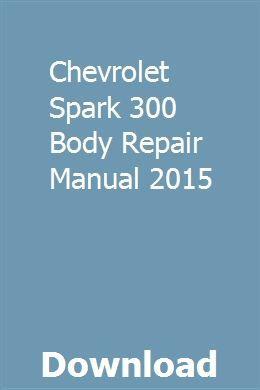 Chevrolet Spark 300 Body Repair Manual 2015 Pdf Download Full