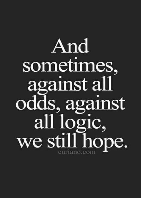 """""""And sometimes, against all odds, against all logic, we still hope."""" — Unknown  #grief #quotes #griefquotes #encouragingquotes #stagesofgrief #loss #death Follow us on Pinterest: www.pinterest.com/yourtango"""