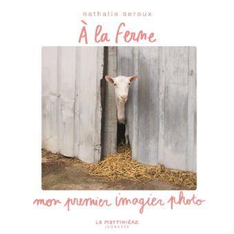 A La Ferme Mon Premier Imagier Photo Cartonne Nathalie Seroux Achat Livre En 2020 Imagier Niveaux De Lecture Album Jeunesse