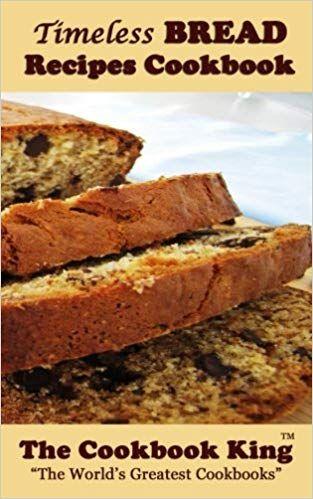 Best Bread Books 2019 Timeless BREAD Recipes Cookbook: The Cookbook King: 9781539843092