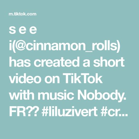 s e e i(@cinnamon_rolls) has created a short video on TikTok with music Nobody. FR😭😭 #liluzivert #crush #xyzbca #fyp #shouldbeme