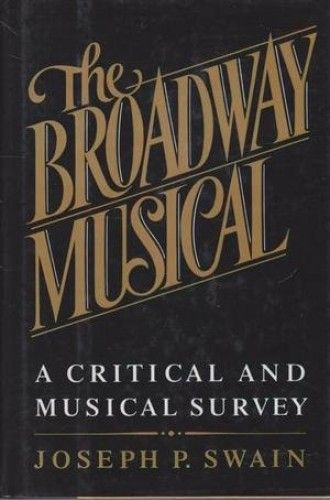 Broadway Musical A Critical And Musical Survey By Joseph P Swain Oxford University Press Inc Isbn 10 0195054342 Musicals Broadway Musical Western Music