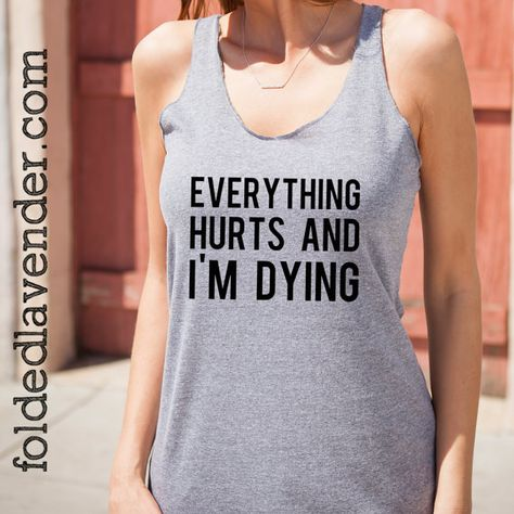 EVERYTHING HURTS And I'm DYING: Racerback Tank by FoldedLavender