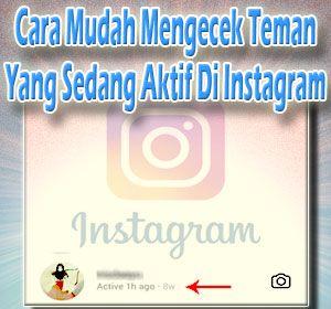 Cara Mudah Mengecek Teman Yang Sedang Aktif Online Di Instagram Instagram Teman Tips