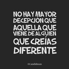 No hay mayor decepción que aquella que viene de alguien que creías diferente. @Candidman #Frases Candidman Desamor @candidman