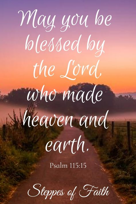 """""""May the Lord give you increase more and more, you and your children. May you be blessed by the Lord, who made heaven and earth."""" ~ Psalm 115:15"""