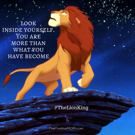 Look inside yourself. You are more than what you have become. - Mufasa from The Lion King #gentleman #chivalry #manners #courtesy #integrity #dignity #strength #kindness #love #generosity #humanity #calmness #confidence #character #sophistication #success #business #dreams #goals #freedom #zen #karma #faith --- Love yourself first and believe in yourself: That's loving God and believing in Him. And that's everything. Always remember that He is within you.