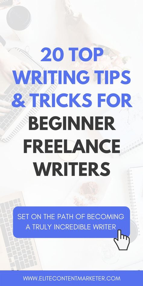 Top 20 Writing Tips For Beginner Freelance Writers - Elite Content marketer