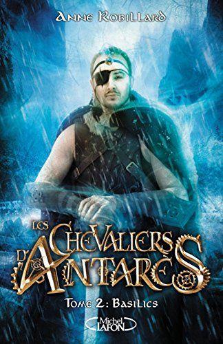 Les Chevaliers D Antares Tome 2 Basilics De Anne Robillard Https Www Amazon Fr Dp 2749932793 Ref Cm Sw R Pi Dp U X Tk0gabt7y1 Livres A Lire Chevalier Livre