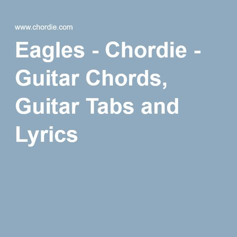 Eagles - Chordie - Guitar Chords, Guitar Tabs and Lyrics | music for ...
