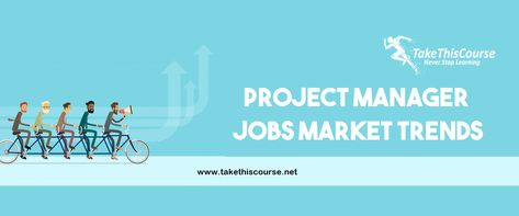 Project Manager Jobs Market Trends - Take This Course