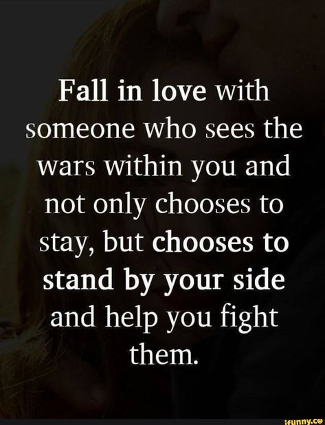 Fall in love with someone who sees the wars Within you and not only chooses to stay, but chooses to stand by your side and help you fight them. – popular memes on the site iFunny.co #starwars #movies #fall #love #sees #wars #within #not #only #chooses #stay #stand #side #help #fight #pic