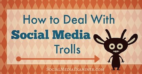 How to Deal With Social Media Trolls : Social Media Examiner