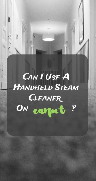 Can I Use A Handheld Steam Cleaner On Carpet Steam Cleaners Stain Remover Carpet How To Remove