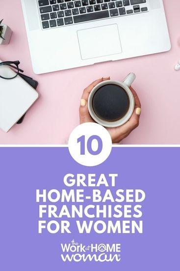 10 Great Home Based Franchises For Women Best Franchise Opportunities Online Franchise Franchising
