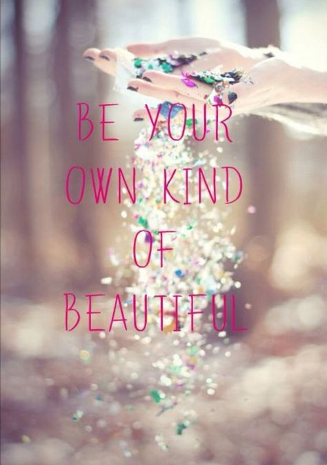 Be Your Own Kind Of Beautiful Picture by Shi Shi - Inspiring photo -sparkles -quotes -friendship -life