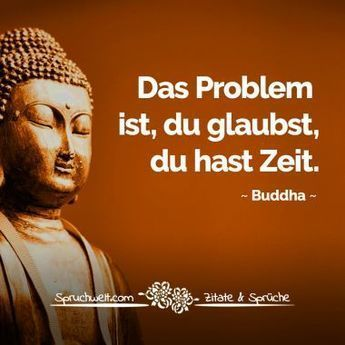 The problem is you think you have time  Buddha quote