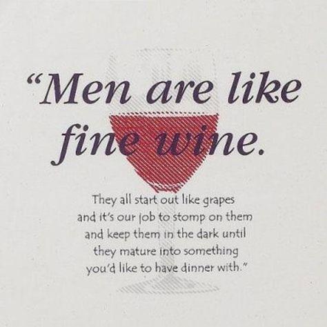 """Men are like Fine Wine"" www.grapesandhopsatl.com"