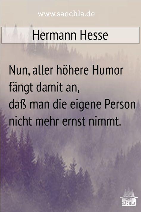 Nun, aller höhere Humor fängt damit an, daß man die eigene Person nicht mehr ernst nimmt. Hermann Hesse  #schwäbisch #schwaben #ländle #lustig #humor #dialekt #zitat #spruch #hesse