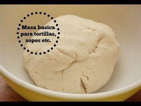 Masa Basica Para Tortillas Sopes Quesadillas Gorditas Youtube