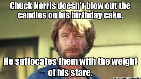 Chuck Norris doesnt blow out the candles on his birthday cake He – Chuck Norris Birthday Card