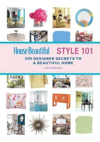 House Beautiful Style 101 400 Designer Secrets To A Beauti