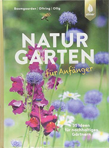 Naturgarten Fur Anfanger 35 Ideen Fur Nachhaltiges Gartnern Naturgarten Garten Natur