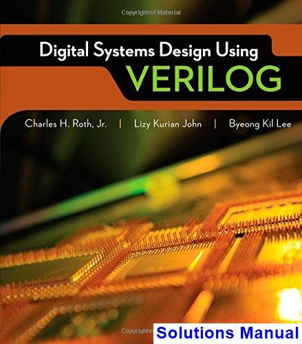 Digital Systems Design Using Verilog 1st Edition Roth Solutions