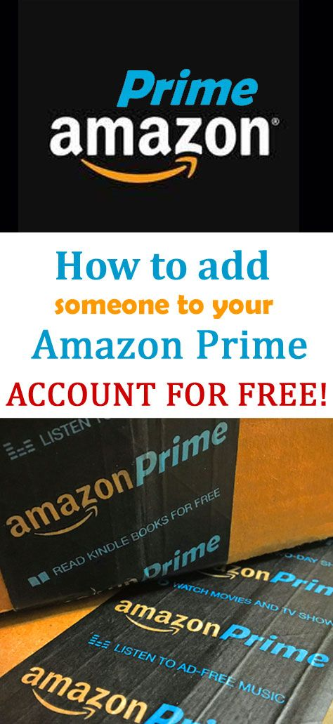 How To Add Someone To Your Amazon Prime Account For Free Ads Accounting Amazon Prime