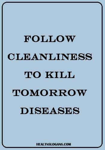 Follow Cleanliness To Kill Tomorrow Diseases Healthslogans