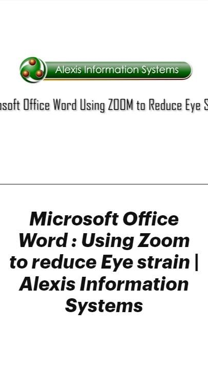 Microsoft Office Word : Using Zoom to reduce Eye strain   Alexis Information Systems