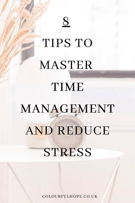 8 Time Management Tips To Reduce Stress & Anxiety - ColourfulHope